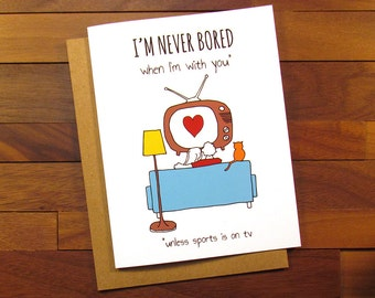 Funny Valentine - Sports Love Card - Funny Sports Valentines Card - I'm Never Bored when I'm with You