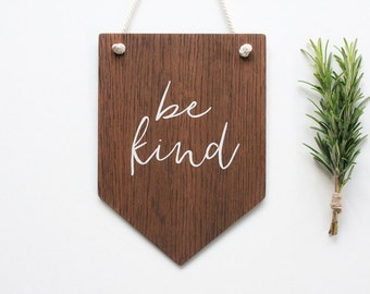Be Kind Wall Banner. Wooden Wall Art, Pennant, Banner Wall Hanging, Nursery Decor,  Rustic Wooden Sign, Quote Sign, Wall Flag, Quote Banner