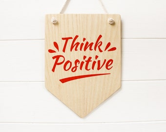 Think Positive Wooden Wall Sign. Wall Banner, Wall Art, Dorm Decor, Home Decor , Inspirational Quote. Gift