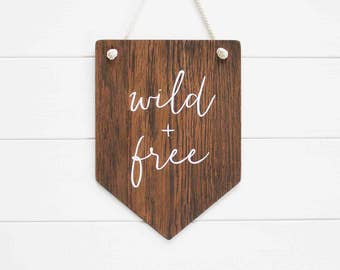 Wild and Free  Banner, Wooden Wall Art, Wall Pennant. Banner Wall Hanging, Wall Flag, Quote Wall Banner, Wooden Sign, Inspirational banner