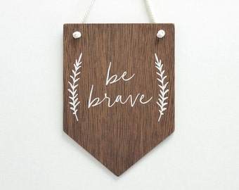 Be Brave Wooden Wall Banner, Quote Banner,  Wall Flag, Wall Hanging Banner,  Wall Pennant, Nursery Wall Art, Wall Hanging, Wooden Sign,