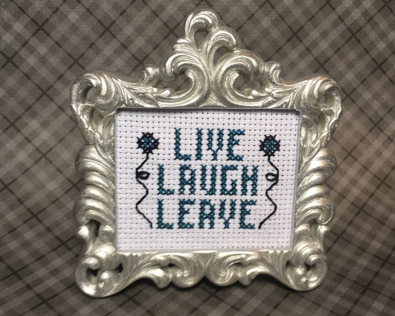 Live Laugh Leave MINI finished cross stitch in black or silver image 0