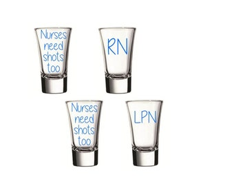 Nurses Need Shots Too Shot Glasses, Nurse Shot Glasses, Custom Shot Glasses