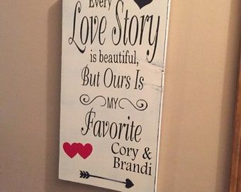 ON SALE Wedding sign - love story sign - every love story is beautiful but ours is my favorite - anniversary sign - bridal shower gifts