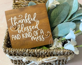 Mini Wood Sign. Small Sign for Home. Thankful Blessed and Kind of a Mess. Shelf Sitter Sign. Gift Idea for Her. Shelf Decor. Gift for Mom