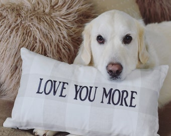Farmhouse Buffalo Check Pillow - LOVE YOU MORE - Throw Pillow - Accent Pillow Cover - Dog Lover Gift by Three Spoiled Dogs