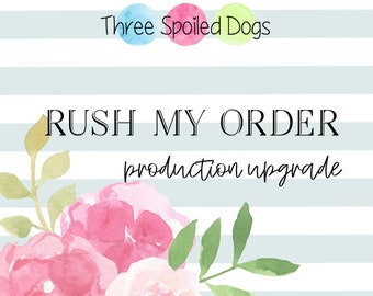 Rush Processing Upgrade - Rush My Order - Production Time Upgrade - Three Spoiled Dogs Items for Pets and The People Who Love Them