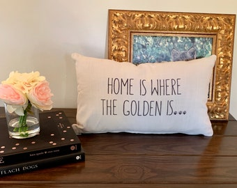Home is Where the Golden is ... Toss Pillow, Decorative Dog Pillow, All breeds .. Doodle, Rescue, Lab, Aussie, Great Gift for Dog Lover