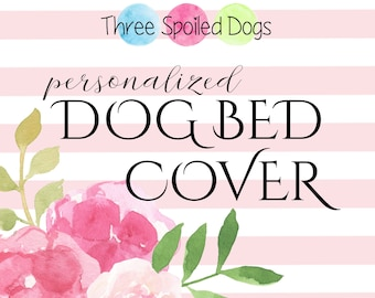 Personalized Dog Bed Cover, Replacement Cover Only, Zippered Slip Cover, Personalized Dog Bed Duvet Cover, Sizes Sm XL, Washable Dog Bedding