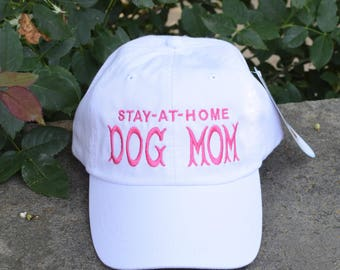 Stay at Home Dog Mom, Dog Mom Hat, Dog Mom Gift,  Baseball Cap Comes in 24 colors, Personalized Gift