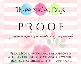 Proof - Please Send me a Proof of my Three Spoiled Dogs Order!
