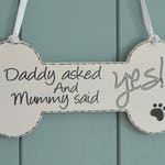 Daddy asked and Mummy said Yes! novelty engagement announcement plaque, bone shaped.