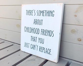 There's Something About Childhood Friends That You Just Can't Replace - Wooden Sign