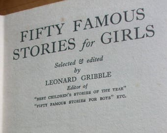 FIFTY FAMOUS Stories for GIRLS Selected by Leonard Gribble Published by Burke Publishing Company, London c1950