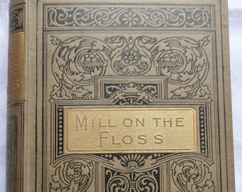 Vintage Hardcover Book: The Mill on the Floss by George Eliot, Walter Scott Publishing Company c1910