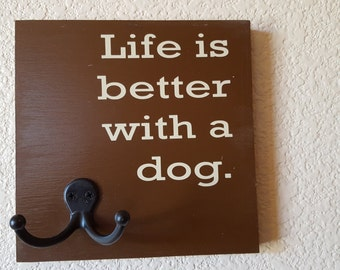 Life is better with a dog, great to hang your dog's leash