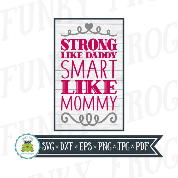 Strong Like Daddy Smart Like Mommy New Baby Svg Cut File Etsy
