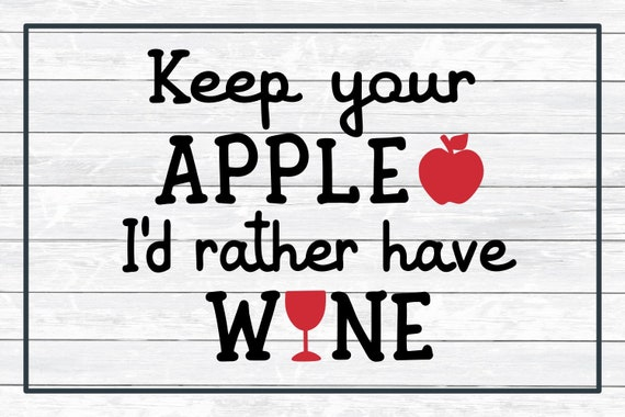 Keep Your Apple I D Rather Have Wine Teacher Svg Cut File Etsy
