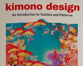 Kimono Design An Introduction to Textiles and Patterns Book