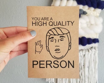 Donald Trump Card - You Are a High Quality Person -- Thank You, Friendship, Just Because