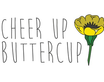 Cheer Up Buttercup Illustration Digital Download