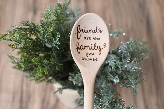 Friends Are The Family You Choose Quote Wood Burned Spoon Etsy
