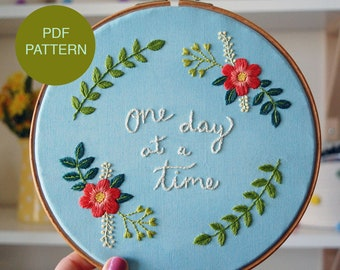 One Day At A Time Floral Hand Embroidery Pattern & Tutorial / Digital PDF Instant Download / Embroidered Quote /
