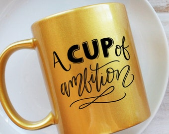 A Cup Of Ambition Gold Foil Illustrated Ceramic 11 oz. Mug Drink Cup