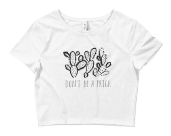 Don't Be A Prick Funny Cactus Handlettered Women's Summer Crop Top