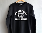 My weekend is all booked Sweatshirt funny quote Shirt nerd shirt gift hipster vintage Sweatshirts