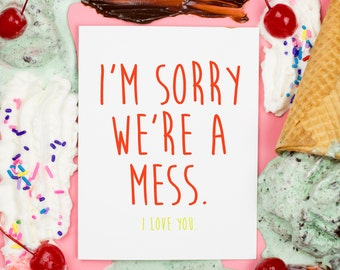 Sorry We're a Mess Card, Apology, Sympathy, Love