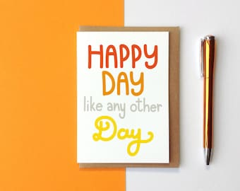 Happy Day Like Any Other Day Greeting Card