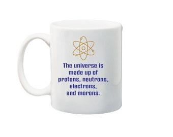 Nerd Mug, Funny Mug, Protons Neutrons Electrons and Morons, Science Mug, Birthday Mug, Gift for Nerd, Ceramic Mug, Funny Science Mug