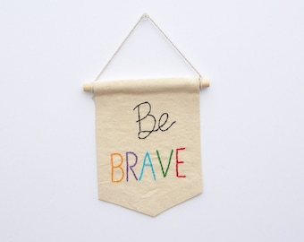 Be Brave, embroidered mini banner wall hanging, inspirational quote, college dorm decor, Kids room decor, pennant flag, banner home decor