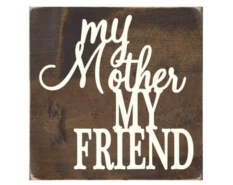 My Mother, My Friend Rustic Wood Sign / Mother Plaque / Mom Gift (#1440WS)