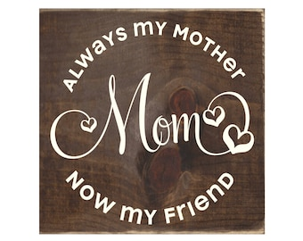 Always My Mother Now My Friend Rustic Wood Sign / Wooden Plaque / Mom Gift  (#1727)