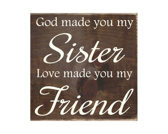 God Made You My Sister, Love Made You My Friend Rustic Wood Sign / Wooden Plaque / Sister Gift  (#1692)