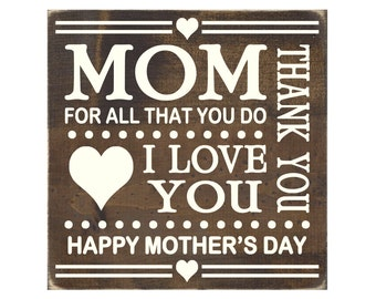 Mom, For All That You Do I Love You, Thank You Rustic Wood Sign / Mother's Day Gift (#1428WS)