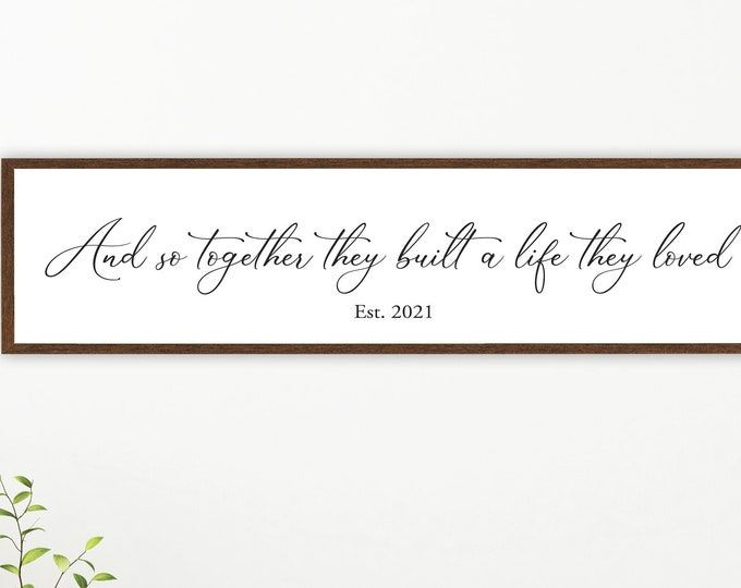 Wedding gift for couple-and so together they built a life they loved established sign above bed-wall decor over the bed-master bedroom sign