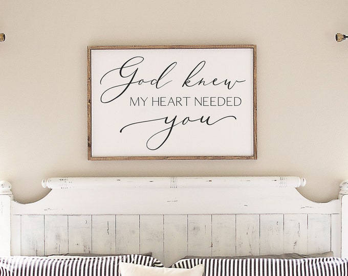 Master bedroom wall decor over the bed-wedding anniversary gift-wall decor master bedroom signs above bed-god knew my heart needed you sign