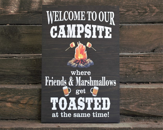 Welcome to our campsite  where friends and marshmallows get toasted-wood campsite signs-camping gift-campfire-camping family gift