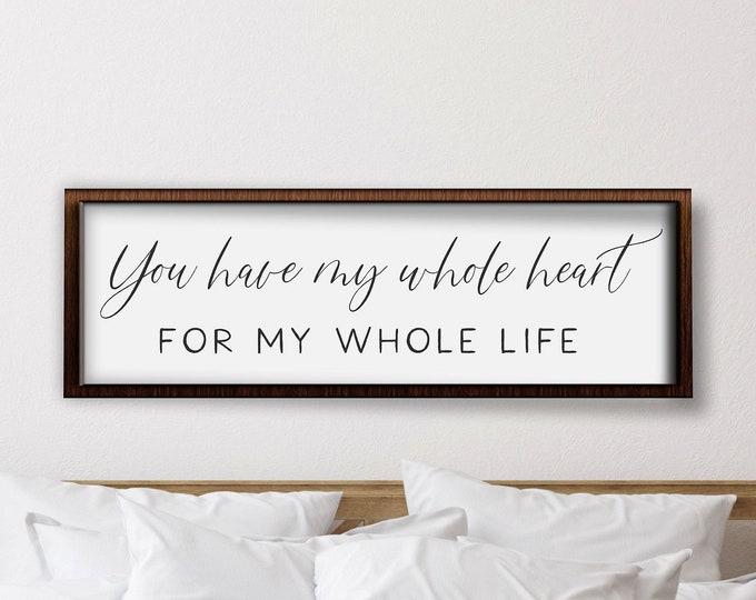 Master bedroom sign for over bed-you have my whole heart for my whole life sign-master bedroom wall decor-wall art bedroom wall sign
