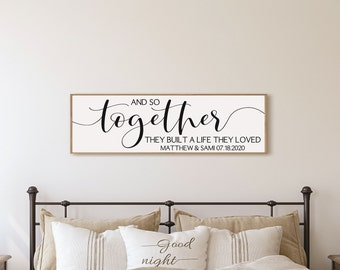 Personalized wedding gift for couple-and so together they built a life they loved sign above bed-wall decor over the bed-master bedroom sign