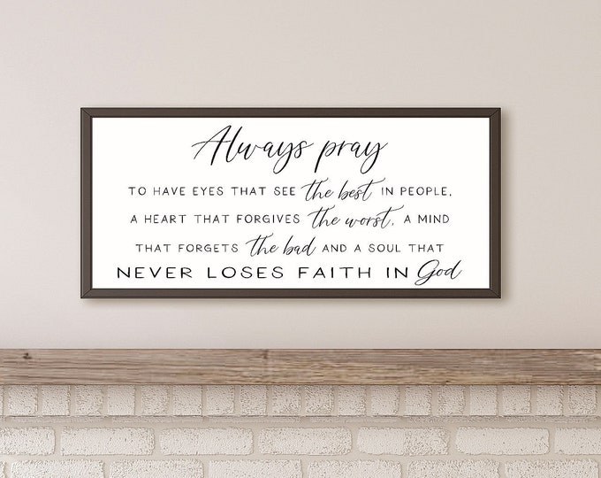 Always pray to have eyes that see sign-inspirational wall art sign-for above couch-living room sign-wall living room art-decor-fireplace art