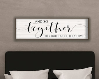 Wedding gift for couple-and so together they built a life they loved sign above bed-wall decor over the bed-master bedroom sign