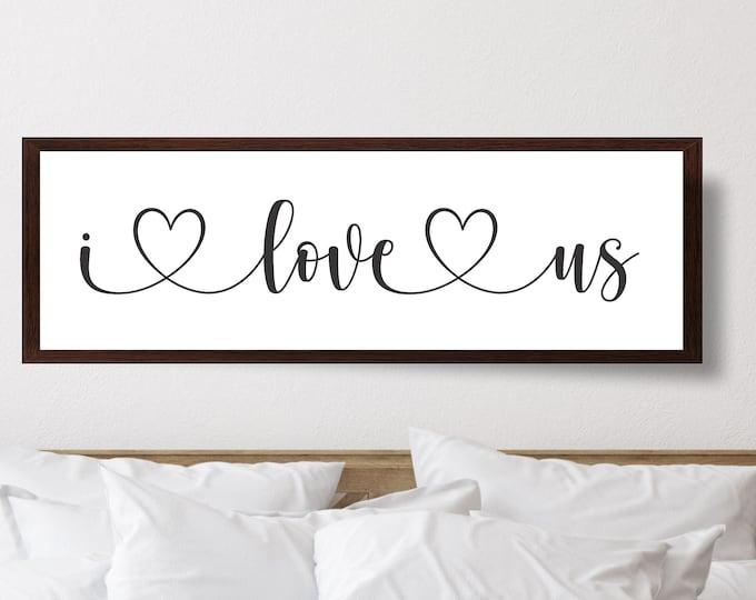 I love us sign-Master bedroom sign for over bed-master bedroom wall decor-farmhouse bedroom-bridal shower gift-bedroom wall art