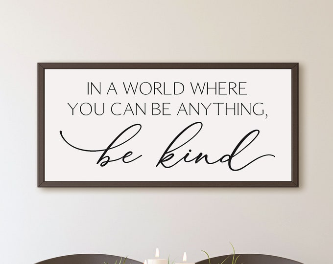 In a world where you can be anything be kind sign-inspirational quotes wall art-living room wall decor-signs for home-inspirational signs