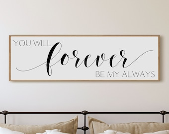 You will forever be my always sign-bedroom wall decor over the bed-bedroom signs above the bed-master bedroom sign-Wedding gift for couple