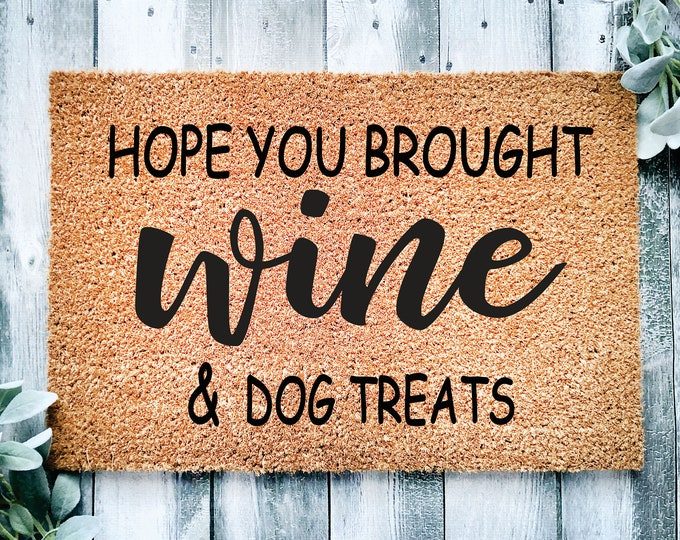 Hope you brought wine and dog treats-door mat-funny dogs-entrance doormat-entryway doormat-family gift-funny doormat-entrance rug