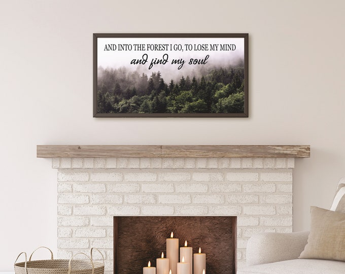 And into the forest I go to lose my mind and find my soul-john muir quote wall art-inspirational home sign-for above couch-living room sign